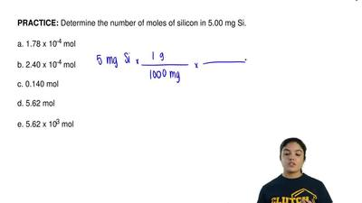 Determine the number of moles of silicon in 5.00 mg Si.  a. 1.78 x 10-4 mol  b...