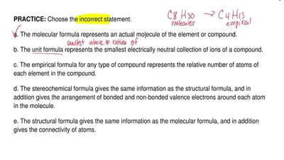 Choose the incorrect statement.  a. The molecular formula represents an actual...