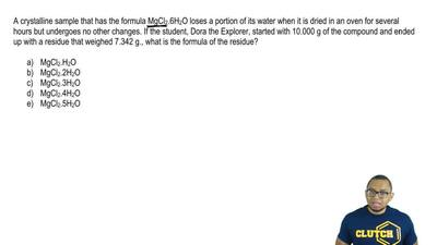 A crystalline sample that has the formula MgCl 2.6H2O loses a portion of its w...