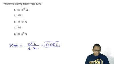 Which of the following does not equal 80 mL?  a. 8 x 10 -11 GL  b. 0.08 L  c. ...