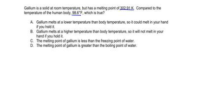 Gallium is a solid at room temperature, but has a melting point of 302.91 K. C...