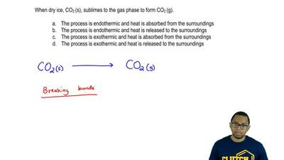 When dry ice, CO2 (s), sublimes to the gas phase to form CO 2 (g).     a. The ...