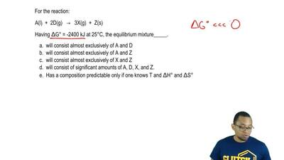 For the reaction:  A (l)  + 2 D (g) → 3 X (g) + Z (s)  Having ΔG° = -2400 kJ a...