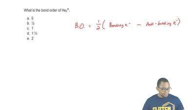 What is the bond order of He2+?  a. 0  b. ½  c. 1  d. 1 ½  e. 2 ...