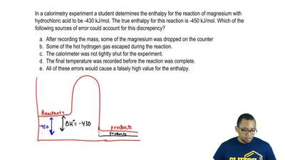 In a calorimetry experiment a student determines the enthalpy for the reaction...