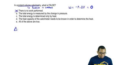 In constant-volume calorimetry, what is FALSE?     a. There is no work perform...