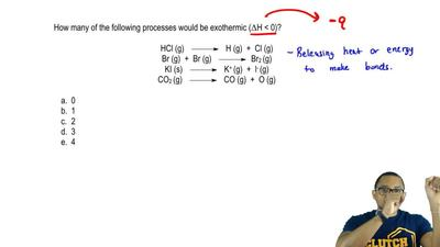 How many of the following processes would be exothermic (ΔH < 0)?  HCl (g) ...