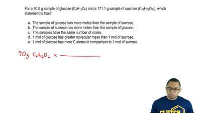 For a 90.0 g sample of glucose (C6H12O6) and a 171.1 g sample of sucrose (C12H...