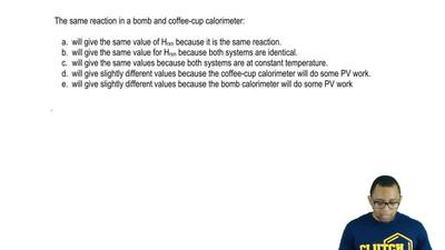The same reaction in a bomb and coffee-cup calorimeter:  a. will give the same...