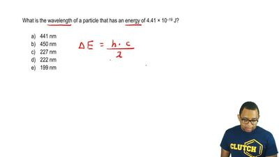 What is the wavelength of a particle that has an energy of 4.41 × 10 –19 J?   ...