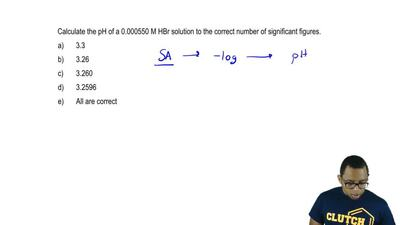 Calculate the pH of a 0.000550 M HBr solution to the correct number of signifi...