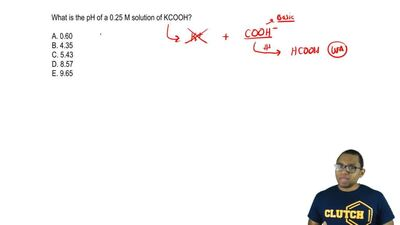 What is the pH of a 0.25 M solution of KCOOH?  A. 0.60   B. 4.35  C. 5.43  D. ...