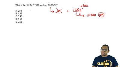 What is the pH of a 0.25 M solution of KCOOH?  A. 0.60  B. 4.35  C. 5.43  D. ...