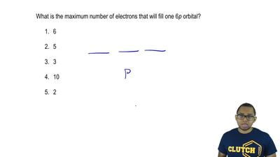 What is the maximum number of electrons that will fill one 6p orbital?  1. 6  ...