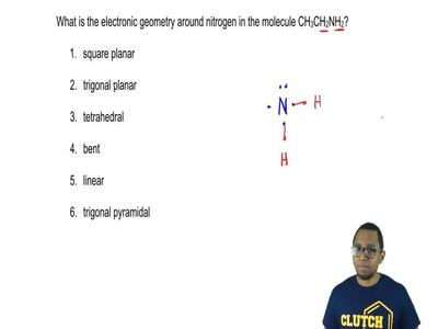 What is the electronic geometry around nitrogen in the molecule CH 3CH2NH2?  1...