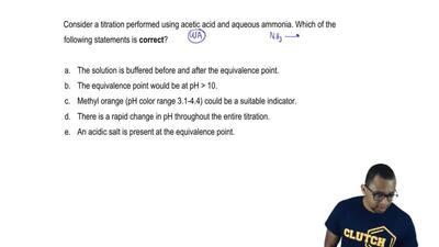 Consider a titration performed using acetic acid and aqueous ammonia. Which of...