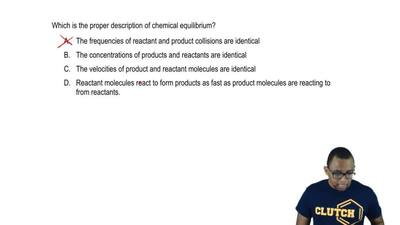Which is the proper description of chemical equilibrium?     A. The frequencie...