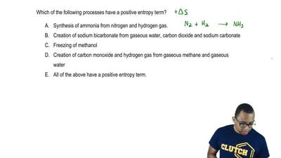 Which of the following processes have a positive entropy term?     A. Synthesi...