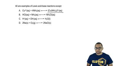 All are examples of Lewis acid-base reactions except:  A. Cu2+(aq) + 4NH3(aq) ...