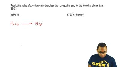 Predict the value of ΔHo f is greater than, less than or equal to zero for the...