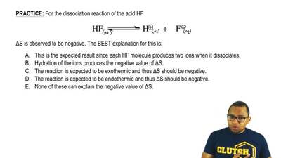 For the dissociation reaction of the acid HF  HF ⇌ H+ + F -  ΔS is observed to...