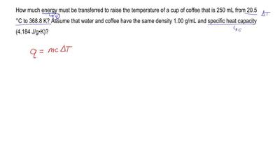How much energy must be transferred to raise the temperature of a cup of coffe...