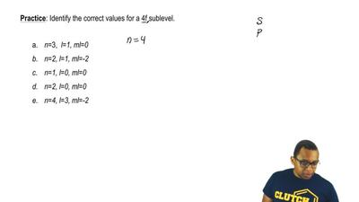 Identify the correct values for a 4f sublevel.  a. n=3, l=1, ml=0  b. n=2, l=...