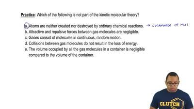 Which of the following is not part of the kinetic molecular theory?    a. Ato...