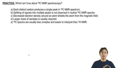Which isn't true about 13C NMR spectroscopy?     a) Each distinct carbon produ...