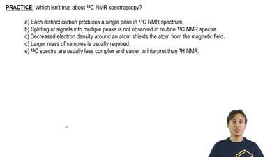 Which isn't true about 13C NMR spectroscopy?    a) Each distinct carbon produ...