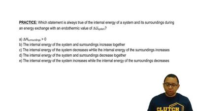 Which statement is always true of the internal energy of a system and its surr...