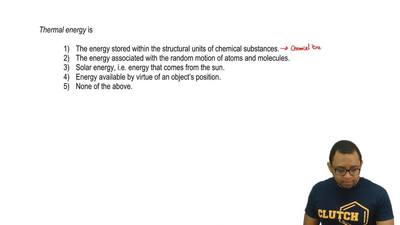 Thermal energy is  A.The energy stored within the structural units of chemica...