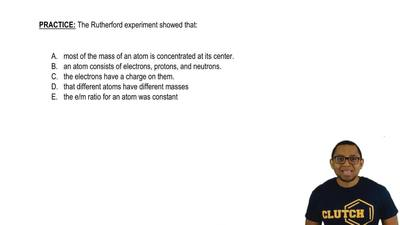 The Rutherford experiment showed that:  A. most of the mass of an atom is conc...