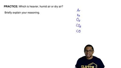 Which is heavier, humid air or dry air?  Briefly explain your reasoning. ...