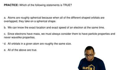 Which of the following statements is TRUE?    a. Atoms are roughly spherical...