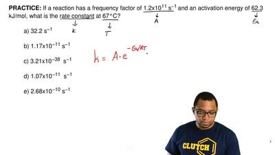 If a reaction has a frequency factor of 1.2x10 11 s−1 and an activation energy...