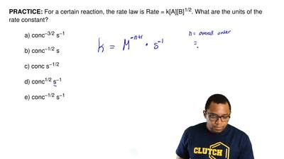 For a certain reaction, the rate law is Rate = k[A][B] 1/2. What are the units...