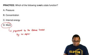 Which of the following is not a state function?  A. Pressure  B. Concentration...