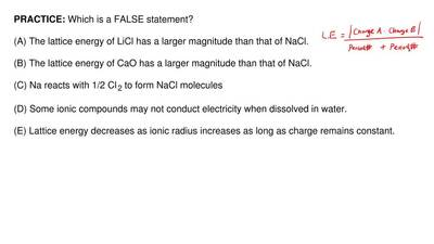 Which is a FALSE statement?  (A) The lattice energy of LiCl has a larger magni...